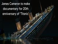 James Cameron to make documentary on 'Titanic' for the movie's 20th anniversary