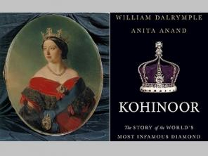 The Kohinoor's true (and bloody) history is traced by William Dalrymple, Anita Anand